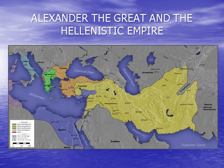 ALEXANDER THE GREAT AND THE HELLENISTIC EMPIRE