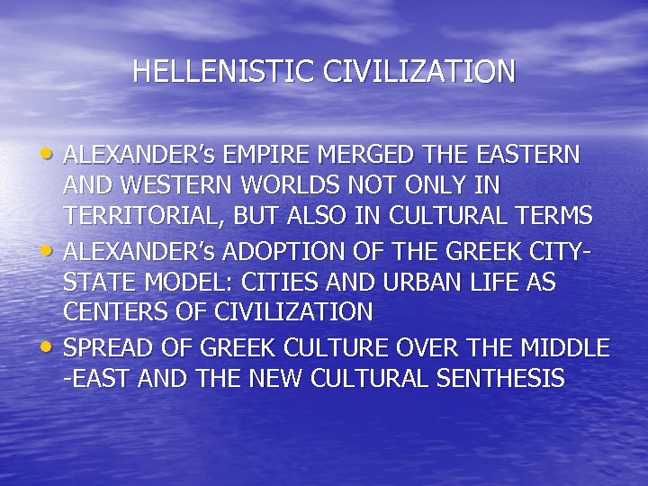 HELLENISTIC CIVILIZATION • ALEXANDER's EMPIRE MERGED THE EASTERN • • AND WESTERN WORLDS NOT