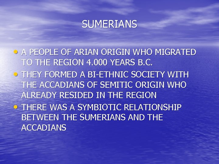 SUMERIANS • A PEOPLE OF ARIAN ORIGIN WHO MIGRATED • • TO THE REGION