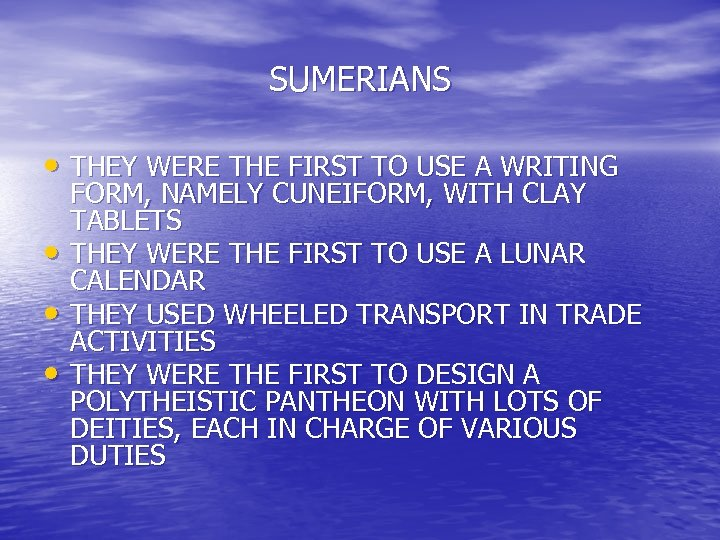 SUMERIANS • THEY WERE THE FIRST TO USE A WRITING • • • FORM,