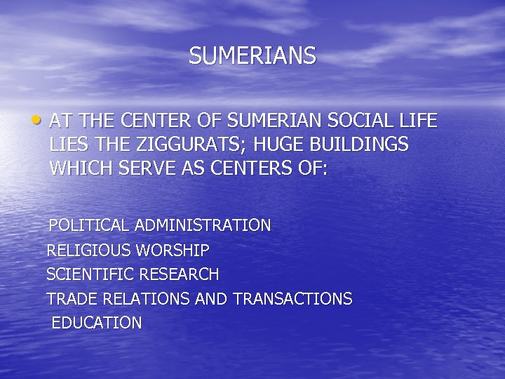 SUMERIANS • AT THE CENTER OF SUMERIAN SOCIAL LIFE LIES THE ZIGGURATS; HUGE BUILDINGS