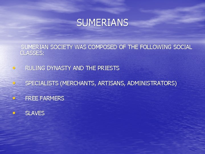 SUMERIANS SUMERIAN SOCIETY WAS COMPOSED OF THE FOLLOWING SOCIAL CLASSES: • RULING DYNASTY AND