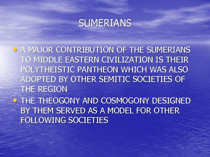 SUMERIANS • A MAJOR CONTRIBUTION OF THE SUMERIANS • TO MIDDLE EASTERN CIVILIZATION IS