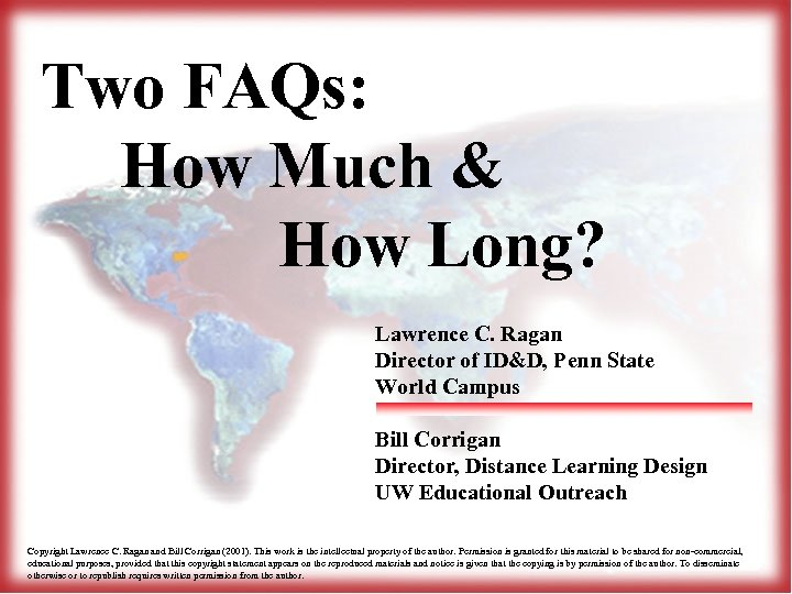 Two FAQs: How Much & How Long? Lawrence C. Ragan Director of ID&D, Penn