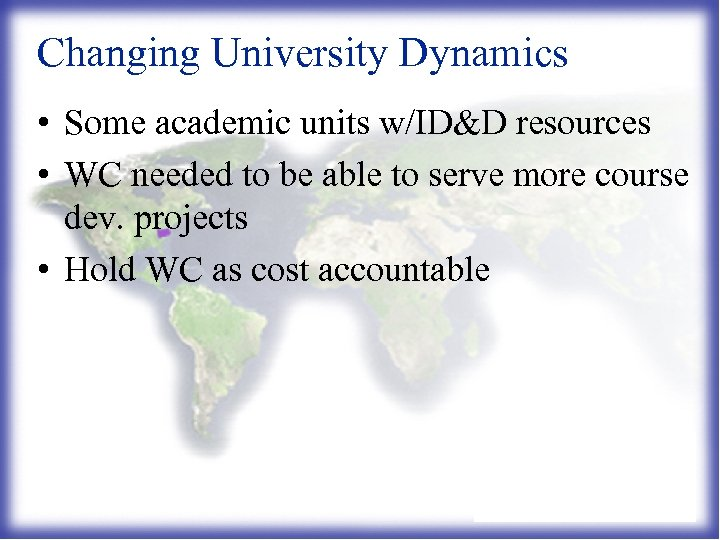 Changing University Dynamics • Some academic units w/ID&D resources • WC needed to be