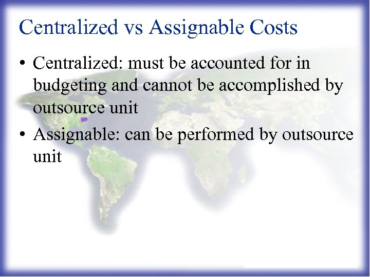 Centralized vs Assignable Costs • Centralized: must be accounted for in budgeting and cannot