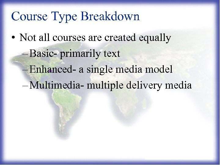Course Type Breakdown • Not all courses are created equally – Basic- primarily text