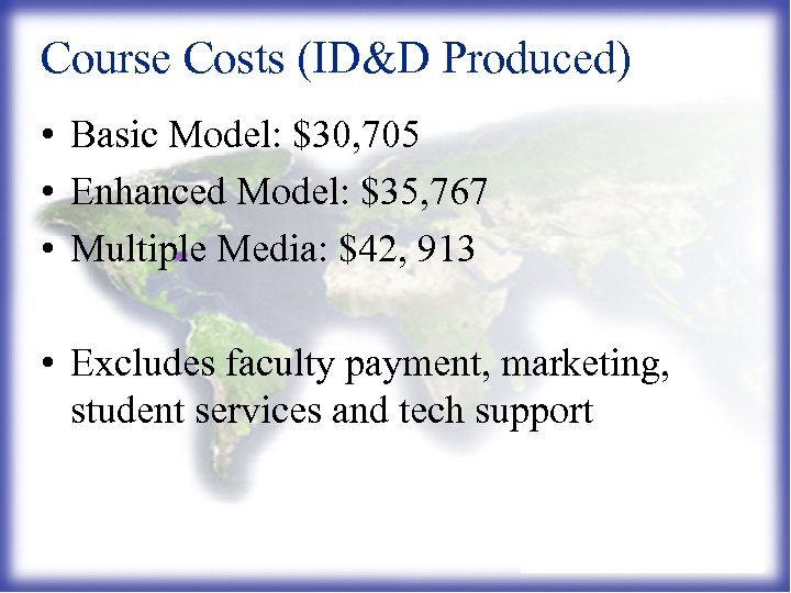 Course Costs (ID&D Produced) • Basic Model: $30, 705 • Enhanced Model: $35, 767