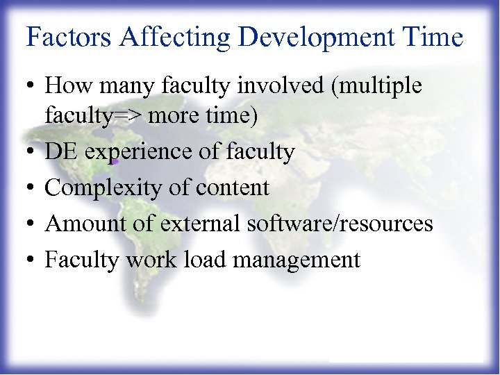Factors Affecting Development Time • How many faculty involved (multiple faculty=> more time) •