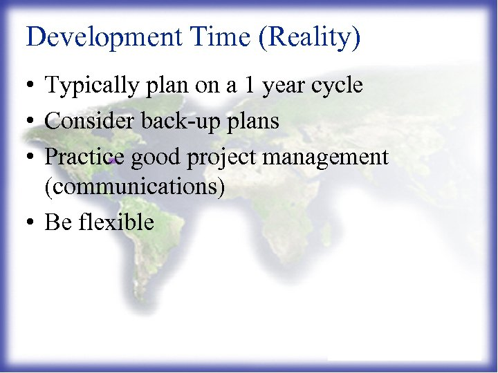 Development Time (Reality) • Typically plan on a 1 year cycle • Consider back-up