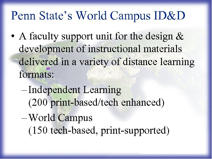 Penn State's World Campus ID&D • A faculty support unit for the design &