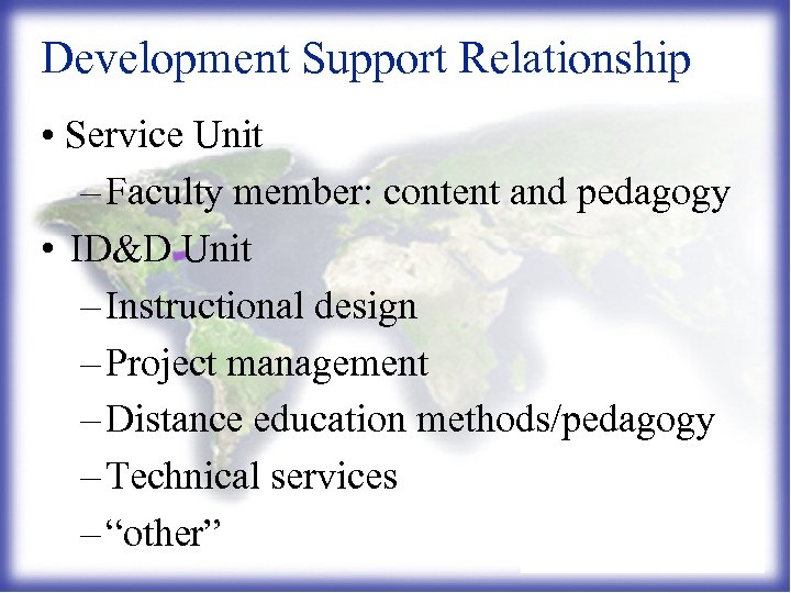 Development Support Relationship • Service Unit – Faculty member: content and pedagogy • ID&D