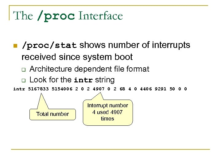 The /proc Interface n /proc/stat shows number of interrupts received since system boot q