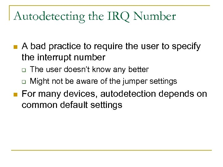 Autodetecting the IRQ Number n A bad practice to require the user to specify