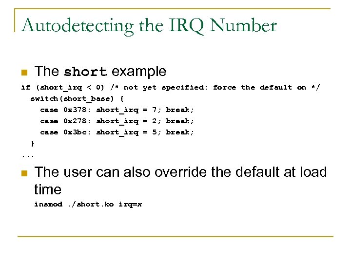 Autodetecting the IRQ Number n The short example if (short_irq < 0) /* not
