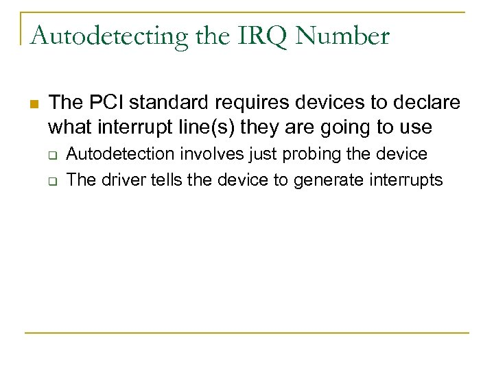 Autodetecting the IRQ Number n The PCI standard requires devices to declare what interrupt