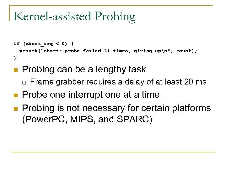 Kernel-assisted Probing if (short_irq < 0) { printk(