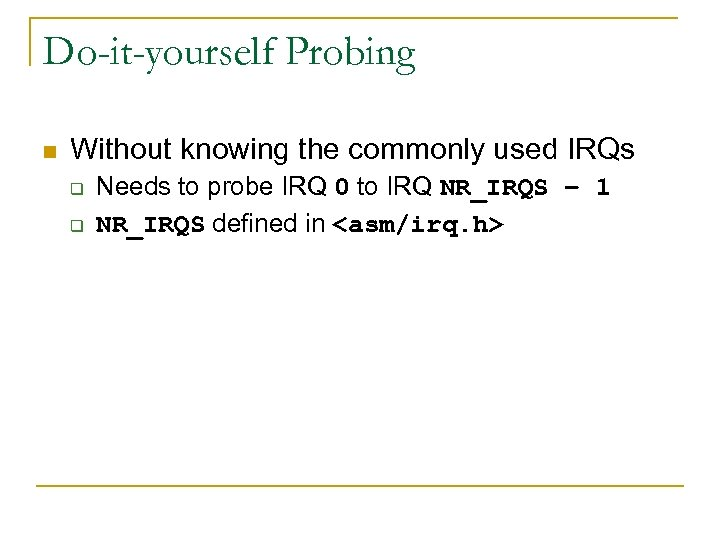 Do-it-yourself Probing n Without knowing the commonly used IRQs q q Needs to probe