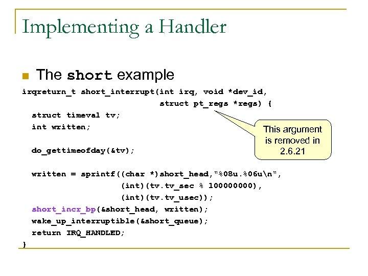 Implementing a Handler n The short example irqreturn_t short_interrupt(int irq, void *dev_id, struct pt_regs