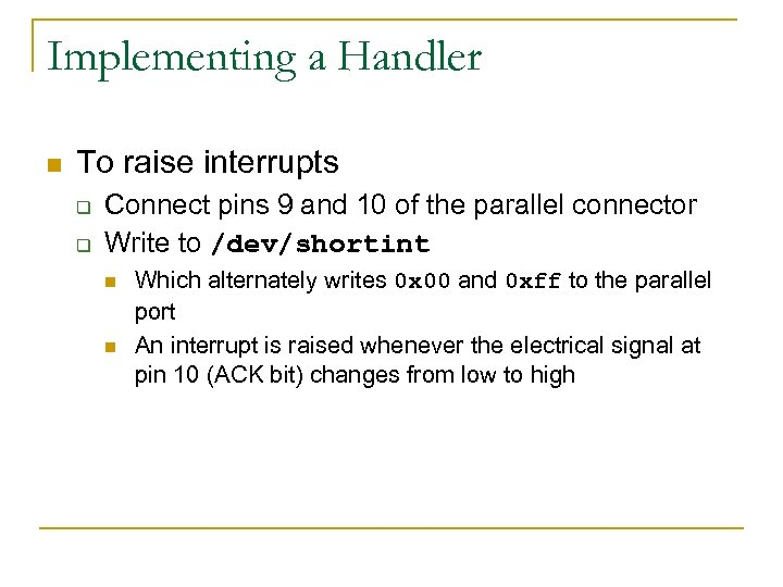Implementing a Handler n To raise interrupts q q Connect pins 9 and 10