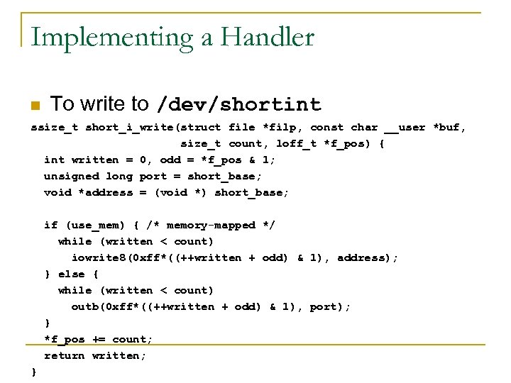Implementing a Handler n To write to /dev/shortint ssize_t short_i_write(struct file *filp, const char