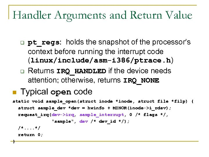 Handler Arguments and Return Value q q n pt_regs: holds the snapshot of the