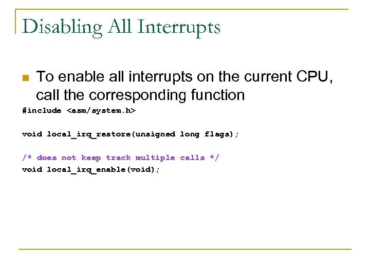Disabling All Interrupts n To enable all interrupts on the current CPU, call the