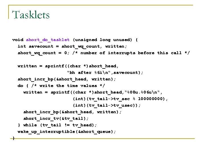 Tasklets void short_do_tasklet (unsigned long unused) { int savecount = short_wq_count, written; short_wq_count =