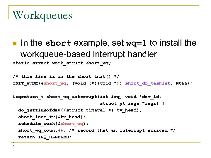 Workqueues n In the short example, set wq=1 to install the workqueue-based interrupt handler