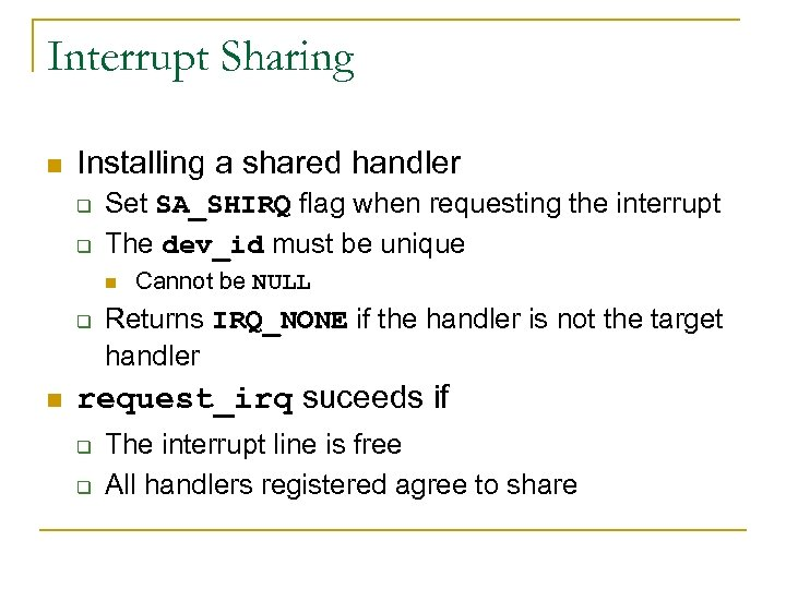 Interrupt Sharing n Installing a shared handler q q Set SA_SHIRQ flag when requesting