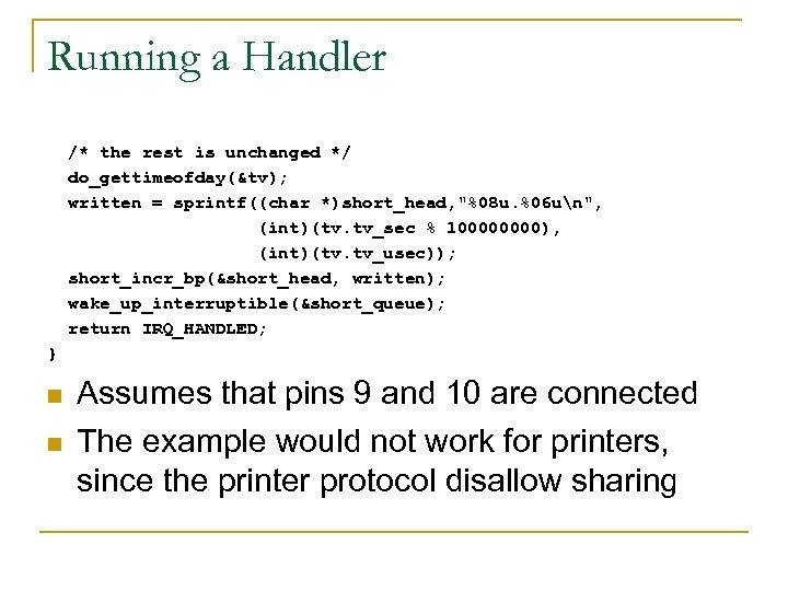 Running a Handler /* the rest is unchanged */ do_gettimeofday(&tv); written = sprintf((char *)short_head,