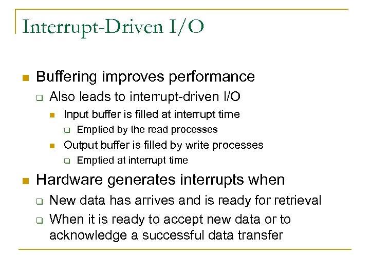 Interrupt-Driven I/O n Buffering improves performance q Also leads to interrupt-driven I/O n Input