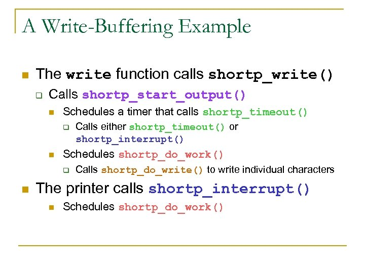 A Write-Buffering Example n The write function calls shortp_write() q Calls shortp_start_output() n Schedules