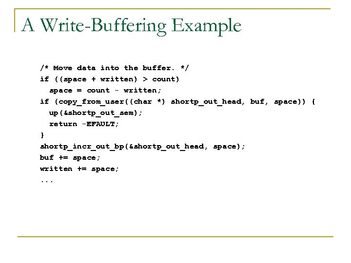 A Write-Buffering Example /* Move data into the buffer. */ if ((space + written)