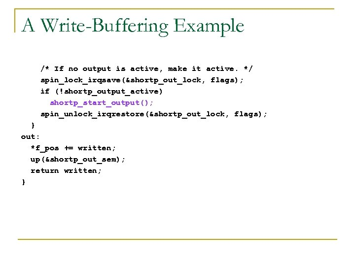 A Write-Buffering Example /* If no output is active, make it active. */ spin_lock_irqsave(&shortp_out_lock,