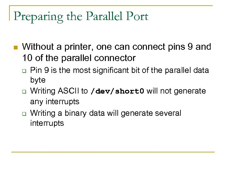 Preparing the Parallel Port n Without a printer, one can connect pins 9 and