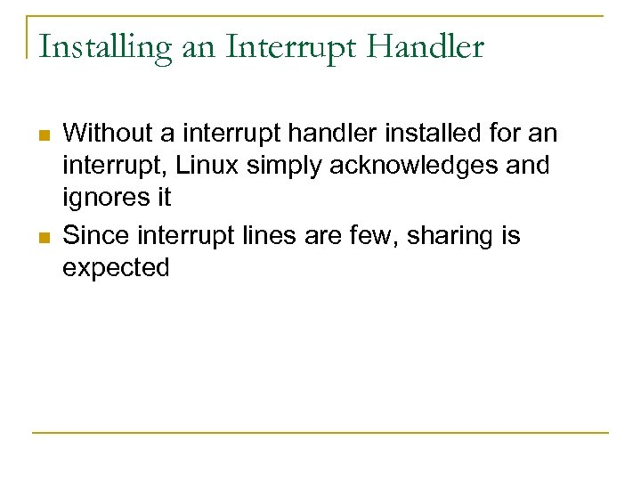 Installing an Interrupt Handler n n Without a interrupt handler installed for an interrupt,