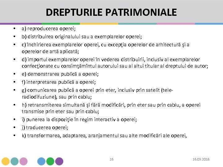 DREPTURILE PATRIMONIALE • • • a) reproducerea operei; b) distribuirea originalului sau a exemplarelor