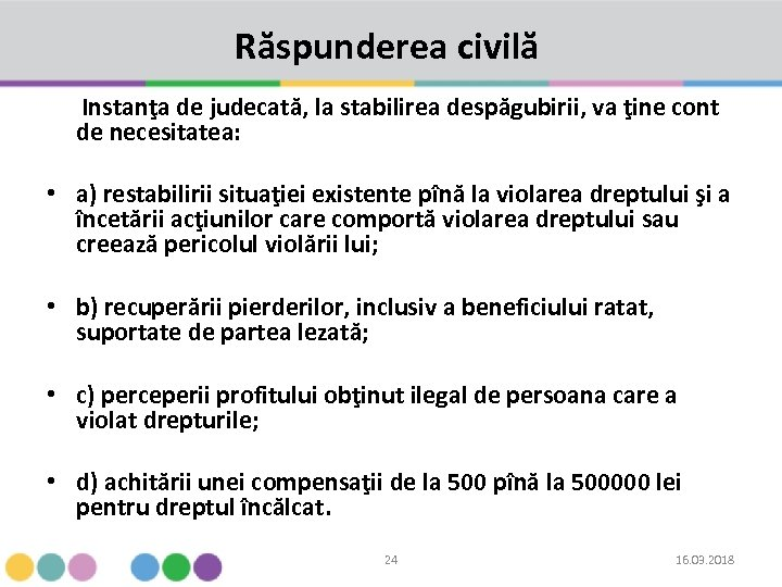 Răspunderea civilă Instanţa de judecată, la stabilirea despăgubirii, va ţine cont de necesitatea: •