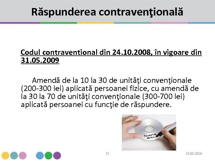 Răspunderea contravenţională Codul contraventional din 24. 10. 2008, în vigoare din 31. 05. 2009