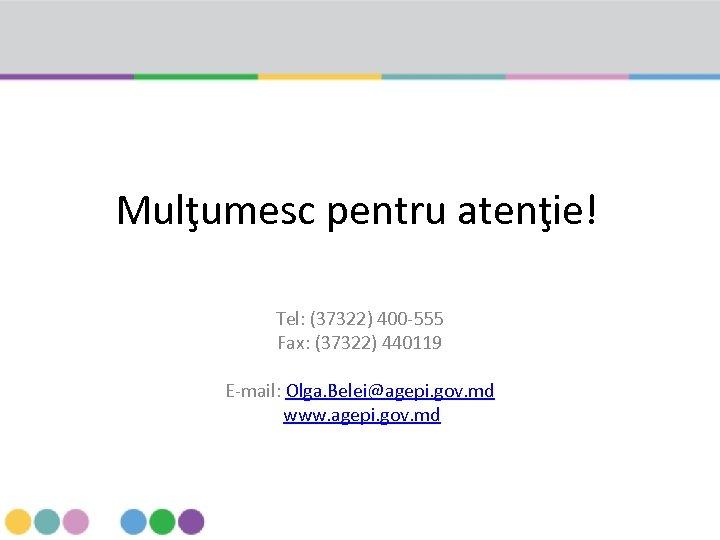 Mulţumesc pentru atenţie! Tel: (37322) 400 -555 Fax: (37322) 440119 E-mail: Olga. Belei@agepi. gov.