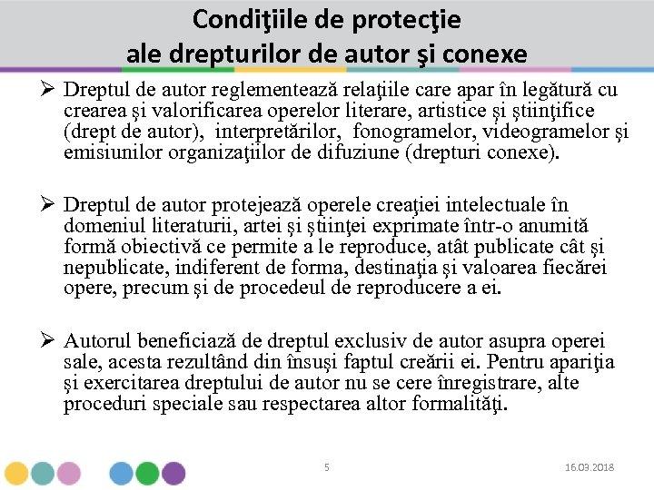 Condiţiile de protecţie ale drepturilor de autor şi conexe Ø Dreptul de autor reglementează