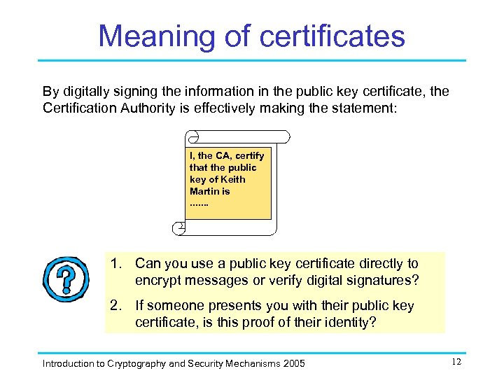 Meaning of certificates By digitally signing the information in the public key certificate, the
