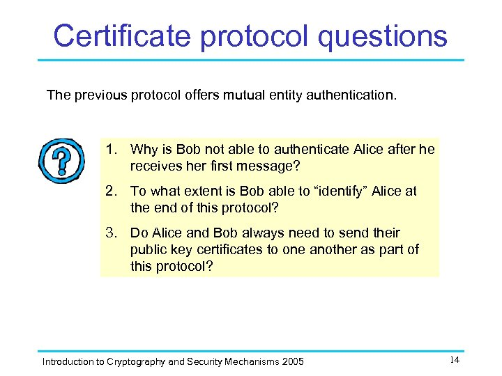 Certificate protocol questions The previous protocol offers mutual entity authentication. 1. Why is Bob
