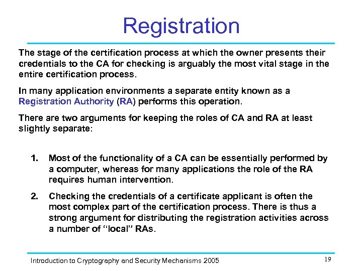 Registration The stage of the certification process at which the owner presents their credentials