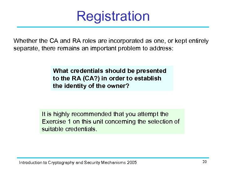 Registration Whether the CA and RA roles are incorporated as one, or kept entirely