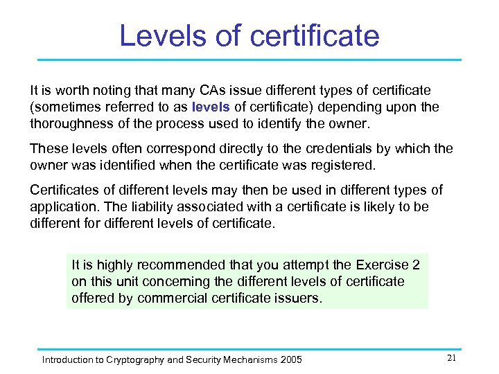 Levels of certificate It is worth noting that many CAs issue different types of