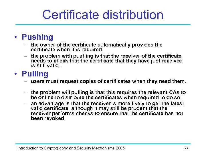 Certificate distribution • Pushing – the owner of the certificate automatically provides the certificate