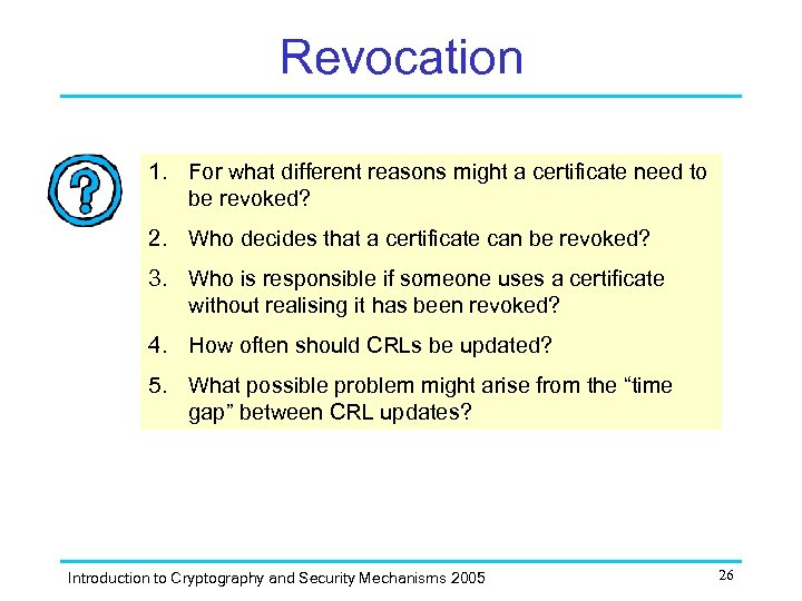 Revocation 1. For what different reasons might a certificate need to be revoked? 2.
