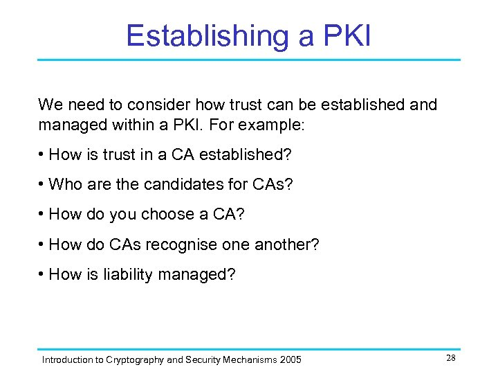 Establishing a PKI We need to consider how trust can be established and managed